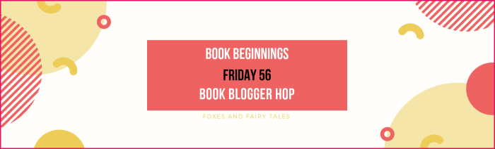 book beginnings friday 56 Book Blogger hop